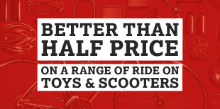 Better Than Half Price On A Range Of Ride On Toys & Scooters